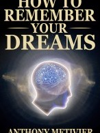 How to Remember Your Dreams by Anthony Metivier