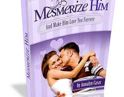 Mesmerize Him And Make Him Love You Forever